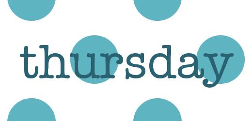 Thursday, o how I've...